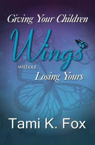 Giving Your Children Wings Without Losing Yours Excerpt
