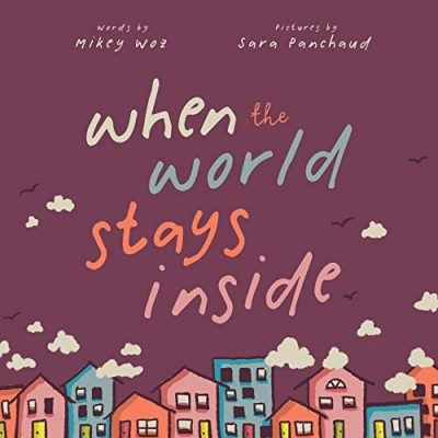 Book Release: When The World Stays Inside Cleverly Conveys To Kids That There's Fun To Be Had At Home