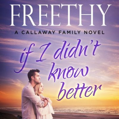 Free eBook: If I Didn't Know Better (Callaway Cousins series Book 1)